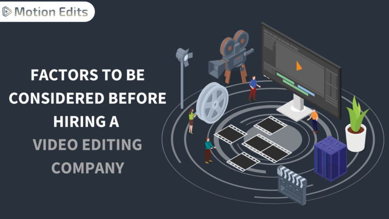 Factors to be considered before hiring a Video Editing Company