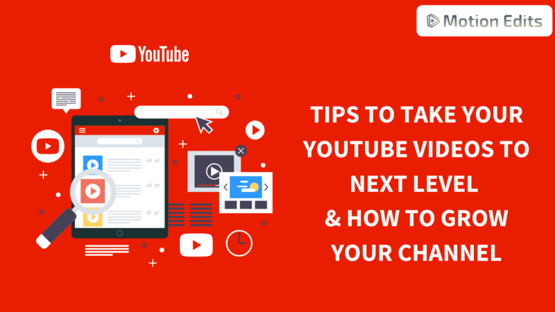 Tips to take your Youtube Videos to next level & how to Grow your channel