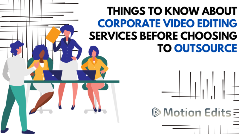 Things to Know About Corporate Video Editing Services Before Choosing to Outsource